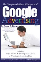 The Complete Guide to Google Advertising: Including Tips, Tricks, & Strategies to Create a Winning Advertising Plan - Bruce C. Brown