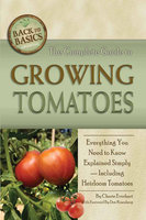 The Complete Guide to Growing Tomatoes - Cherie Everhart
