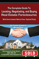 The Complete Guide to Locating, Negotiating, and Buying Real Estate Foreclosures - Frankie Orlando,Marsha Ford