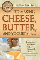 The Complete Guide to Making Cheese, Butter, and Yogurt at Home - Richard Helweg