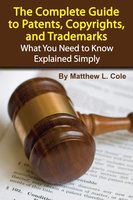 The Complete Guide to Patents, Copyrights, and Trademarks - Matthew L. Cole
