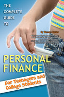 The Complete Guide to Personal Finance: For Teenagers - Tamsen Butler