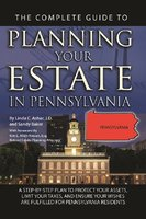 The Complete Guide to Planning Your Estate In Pennsylvania A Step-By-Step Plan to Protect Your Assets, Limit Your Taxes, and Ensure Your Wishes Are Fulfilled for Pennsylvania Residents - Linda C. Ashar