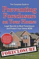 The Complete Guide to Preventing Foreclosure on Your Home - Martha Maeda, Maurcia DeLean Houck