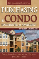 The Complete Guide to Purchasing a Condo, Townhouse, or Apartment: What Smart Investors Need to Know Explained Simply - Susan Smith-Alvis