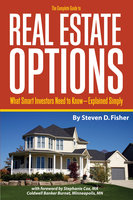 The Complete Guide to Real Estate Options: What Smart Investors Need to Know - Explained Simply - Steven D. Fisher