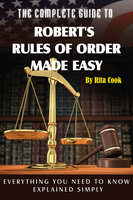 The Complete Guide to Robert's Rules of Order Made Easy - Rita Cook