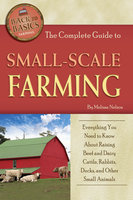 The Complete Guide to Small Scale Farming - Melissa Nelson