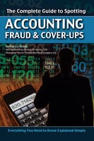 The Complete Guide to Spotting Accounting Fraud & Cover-ups: Everything You Need to Know Explained Simply - Martha Maeda