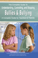 The Complete Guide to Understanding, Controlling, and Stopping Bullies & Bullying: A Complete Guide for Teachers & Parents - Margaret R. Kohut