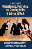 The Complete Guide to Understanding, Controlling, and Stopping Bullies & Bullying at Work - Margaret R. Kohut