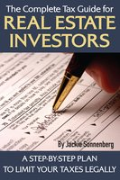 The Complete Tax Guide for Real Estate Investors: A Step-By-Step Plan to Limit Your Taxes Legally - Jackie Sonnenberg
