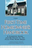 The First-Time Homeowner's Handbook: A Complete Guide and Workbook for the First-Time Home Buyer - Atlantic Publishing Group