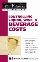The Food Service Professional Guide to Controlling Liquor, Wine & Beverage Costs - Elizabeth Godsmark