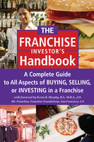 The Franchise Investor's Handbook: A Complete Guide to All Aspects of Buying Selling or Investing in a Franchise - Kevin B. Murphy