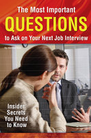 The Most Important Questions to Ask on Your Next Interview: Insider Secrets You Need to Know - Kendall Blair