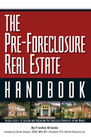 The Pre-Foreclosure Real Estate Handbook: Insider Secrets to Locating And Purchasing Pre-Foreclosed Properties in Any Market - Frankie Orlando