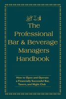 The Professional Bar & Beverage Manager's Handbook: How to Open and Operate a Financially Successful Bar, Tavern, and Nightclub - Amanda Miron