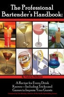 The Professional Bartender's Handbook: A Recipe for Every Drink Known - Including Tricks and Games to Impress Your Guests - Valerie Mellema