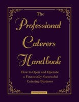 The Professional Caterer's Handbook: How to Open and Operate a Financially Successful Catering Business - Douglas R. Brown