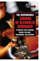 The Responsible Serving of Alcoholic Beverages: Complete Staff Training Course for Bars, Restaurants and Caterers - Beth Dugan