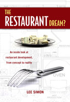 The Restaurant Dream?: An Inside Look at Restaurant Development, from Concept to Reality - Lee Simon