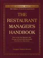 The Restaurant Manager's Handbook: How to Set Up, Operate, and Manage a Financially Successful Food Service Operation 4th Edition - Douglas Robert Brown