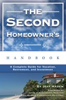 The Second Homeowner's Handbook: A Complete Guide for Vacation, Income, Retirement, And Investment - Jeff Haden