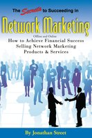 The Secrets to Succeeding in Network Marketing Offline and Online: How To Achieve Financial Success Selling Network Marketing Products And Services - Jonathan Street