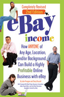 eBay Income: How Anyone of Any Age, Location, and/or Background Can Build a Highly Profitable Online Business with eBay REVISED 2ND EDITION - John Peragine, Cheryl Russell