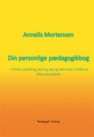 Din personlige pædagogikbog - Annelis Mortensen