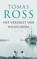 Het verdriet van Wilhelmina - Tomas Ross