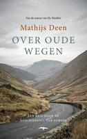 Over oude wegen - Mathijs Deen