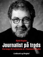 Journalist på trods. Fra knap 40 turbulente år i Danmarks Radio - Kjeld Koplev