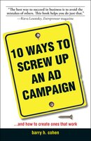 10 Ways To Screw Up An Ad Campaign: And How to Create Ones That Work - Barry H Cohen