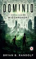 Dominio Crónicas de Wizzarghort - Bryan B. Randolf
