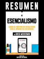 """Resumen De """"Esencialismo: Logra El Máximo De Resultados Con El Mínimo De Esfuerzos – De Greg McKeown"""" - Sapiens Editorial"""
