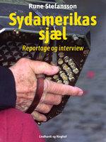 Sydamerikas sjæl. Reportage og interview - Rune Stefansson