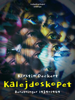 Kalejdoskopet. Beretninger 1939-1949 - Kirstin Deckert