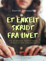 Et enkelt skridt fra livet: en spirende forfatters søgen efter lidenskab - Daniel Zimakoff