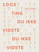 1003 ting du ikke vidste du ikke vidste - Lars Thomas