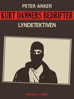 Kurt Danners bedrifter: Lyndetektiven - Peter Anker