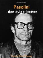 Pasolini - den evige kætter - Christian Braad Thomsen