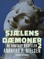 Sjælens dæmoner 2. Ni fantasy noveller - Andreas P. Nielsen