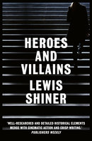 Heroes and Villains - Lewis Shiner