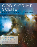 God's Crime Scene Participant's Guide - J. Warner Wallace