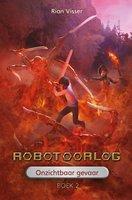 Robotoorlog – Boek 2: Onzichtbaar gevaar - Rian Visser