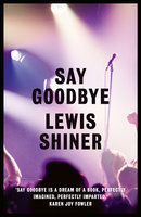 Say Goodbye - Lewis Shiner