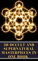 30 Occult and Supernatural Masterpieces in One Book - H.G. Wells, Charles Dickens, Henry James, Rudyard Kipling, Washington Irving, Mary Shelley, Edith Nesbit, Oscar Wilde, Louisa May Alcott, Virginia Woolf, Henry Rider Haggard, William Hope Hodgson, Elizabeth Cleghorn Gaskell, Arnold Bennett, Montague Rhodes James, John Meade Falkner, Joseph Sheridan Le Fanu, A to Z Classics
