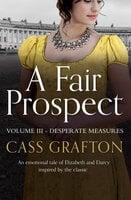 A Fair Prospect - Volume III - Desperate Measures - Cass Grafton